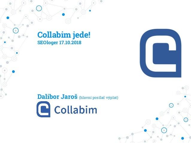 Collabim jede! SEOloger 17.10.2018 Dalibor Jaroš (hlavní posílač výplat)