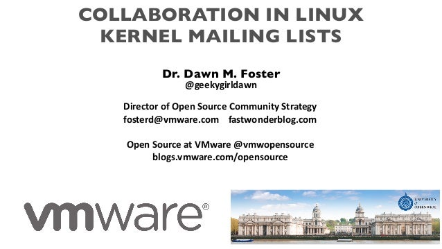 COLLABORATION IN LINUX KERNEL MAILING LISTS Dr. Dawn M. Foster @geekygirldawn Director of Open Source Community Strategy f...