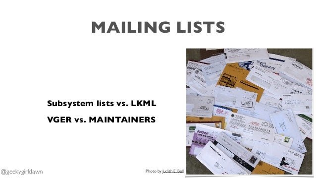 MAILING LISTS Subsystem lists vs. LKML VGER vs. MAINTAINERS Photo by Judith E. Bell@geekygirldawn