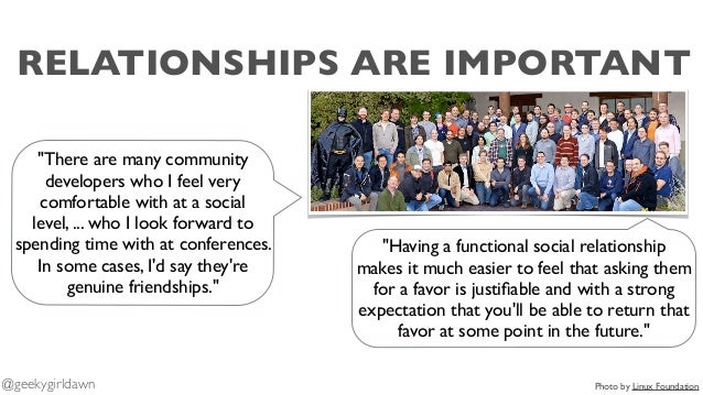 """RELATIONSHIPS ARE IMPORTANT """"There are many community developers who I feel very comfortable with at a social level, ... w..."""