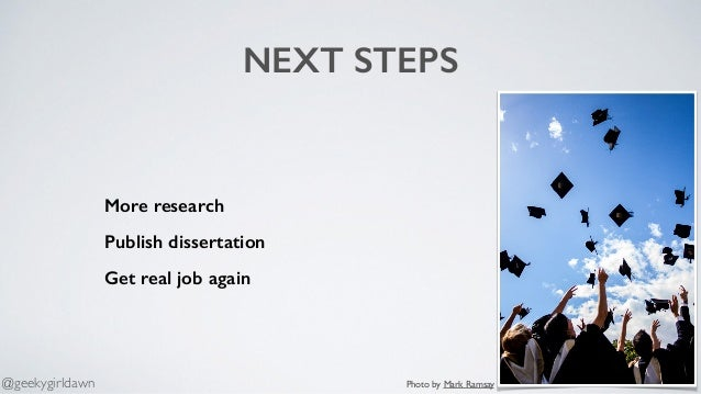 NEXT STEPS More research Publish dissertation Get real job again Photo by Mark Ramsay@geekygirldawn