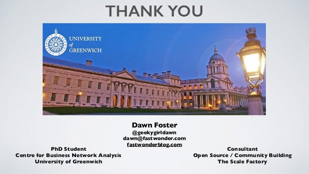 PhD Student Centre for Business Network Analysis University of Greenwich THANK YOU Consultant Open Source / Community Buil...