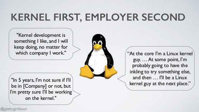 """KERNEL FIRST, EMPLOYER SECOND """"At the core I'm a Linux kernel guy. … At some point, I'm probably going to have the inkling..."""