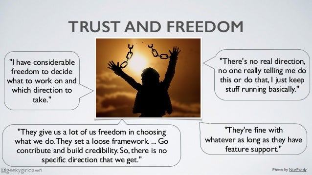 """TRUST AND FREEDOM """"They give us a lot of us freedom in choosing what we do.They set a loose framework. ... Go contribute a..."""