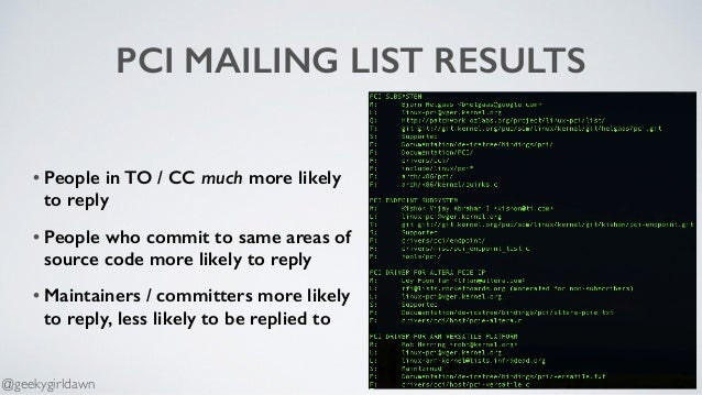 PCI MAILING LIST RESULTS • People in TO / CC much more likely to reply • People who commit to same areas of source code mo...