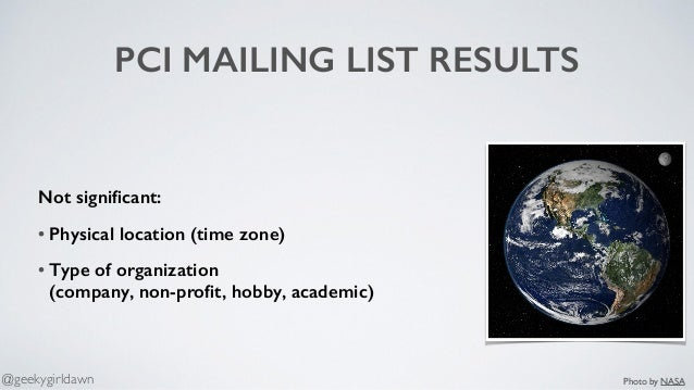 PCI MAILING LIST RESULTS Not significant: • Physical location (time zone) • Type of organization  (company, non-profit, hob...