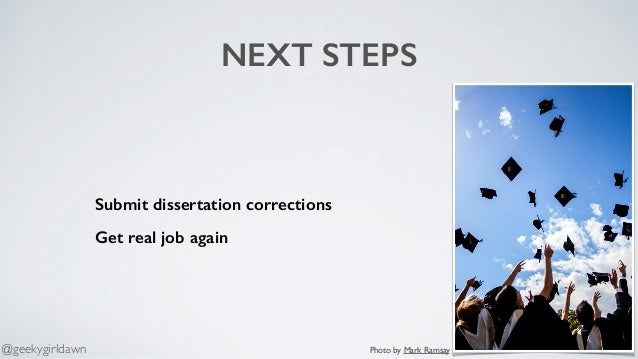 NEXT STEPS Submit dissertation corrections Get real job again Photo by Mark Ramsay@geekygirldawn