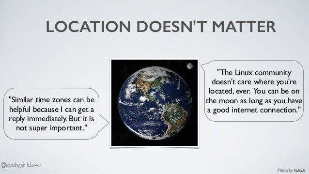 """LOCATION DOESN'T MATTER """"The Linux community doesn't care where you're located, ever. You can be on the moon as long as yo..."""