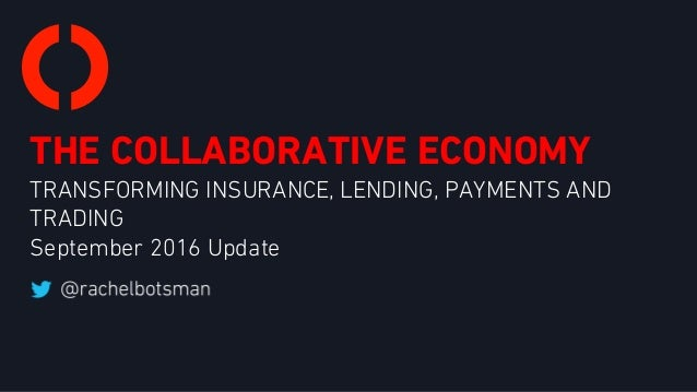 THE COLLABORATIVE ECONOMY TRANSFORMING INSURANCE, LENDING, PAYMENTS AND TRADING September 2016 Update
