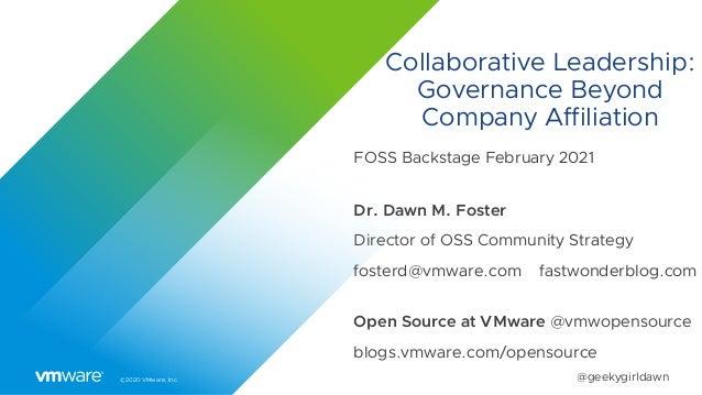 ©2020 VMware, Inc. @geekygirldawn Collaborative Leadership: Governance Beyond Company Affiliation FOSS Backstage February ...