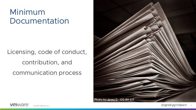 ©2020 VMware, Inc. @geekygirldawn Licensing, code of conduct, contribution, and communication process 11 Minimum Documenta...