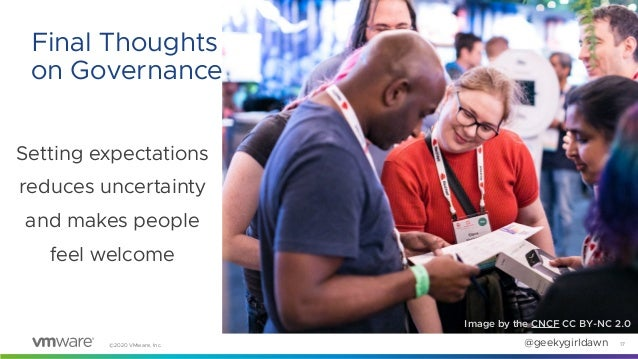 ©2020 VMware, Inc. @geekygirldawn Setting expectations reduces uncertainty and makes people feel welcome 17 Final Thoughts...