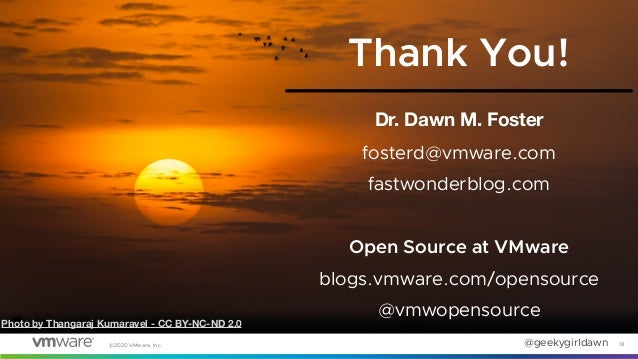 @geekygirldawn ©2020 VMware, Inc. Dr. Dawn M. Foster fosterd@vmware.com fastwonderblog.com Open Source at VMware blogs.vmw...