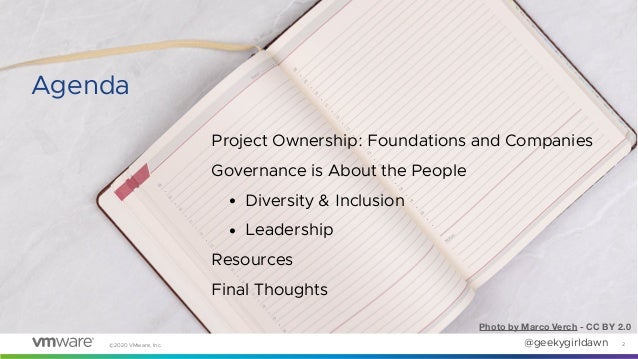 @geekygirldawn ©2020 VMware, Inc. Project Ownership: Foundations and Companies Governance is About the People • Diversity ...