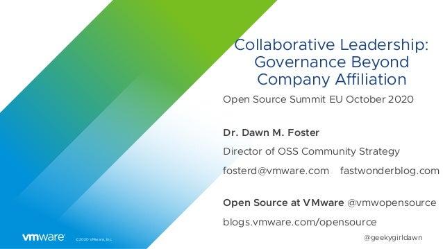 ©2020 VMware, Inc. @geekygirldawn Collaborative Leadership: Governance Beyond Company Affiliation Open Source Summit EU Oc...