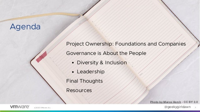 @geekygirldawn©2020 VMware, Inc. Project Ownership: Foundations and Companies Governance is About the People • Diversity &...