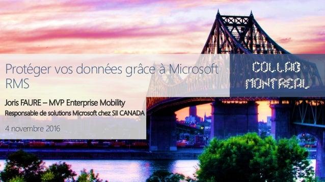 #CollabMTL 4 novembre 2016 Protéger vos données grâce à Microsoft RMS Joris FAURE – MVP Enterprise Mobility Responsable de...