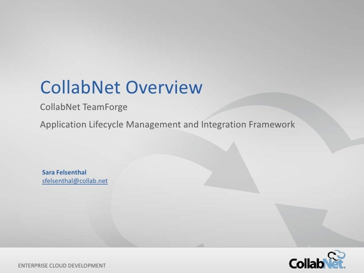 CollabNet Overview      CollabNet TeamForge      Application Lifecycle Management and Integration Framework       Sara Fel...