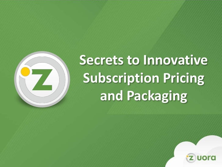 Secrets to Innovative Subscription Pricing   and Packaging