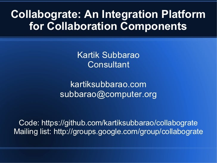 Collabograte: An Integration Platform   for Collaboration Components                   Kartik Subbarao                    ...