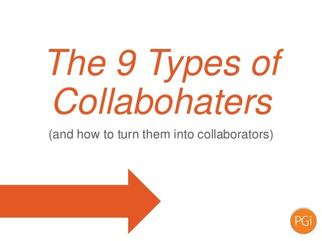 (and how to turn them into collaborators) The 9 Types of Collabohaters