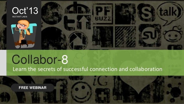 Oct'13 MUTANT LAB 8  Collabor-8 Learn the secrets of successful connection and collaboration FREE WEBINAR