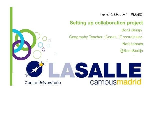 Setting up collaboration project Boris Berlijn Geography Teacher, iCoach, IT coordinator Netherlands @BorisBerlijn