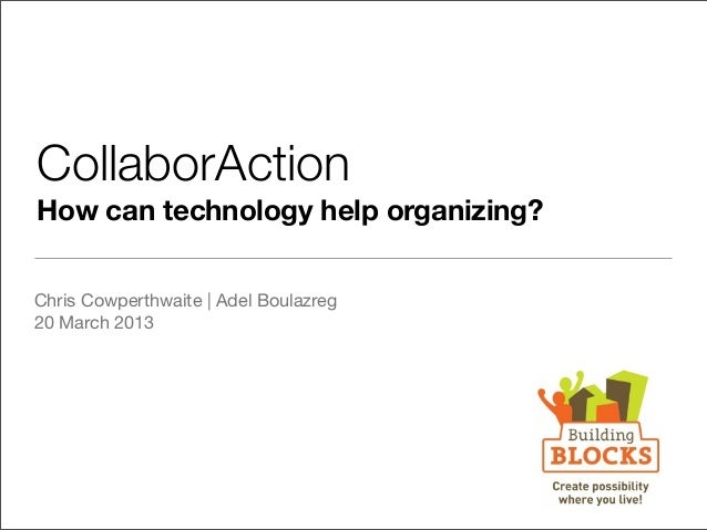 CollaborActionHow can technology help organizing?Chris Cowperthwaite | Adel Boulazreg20 March 2013