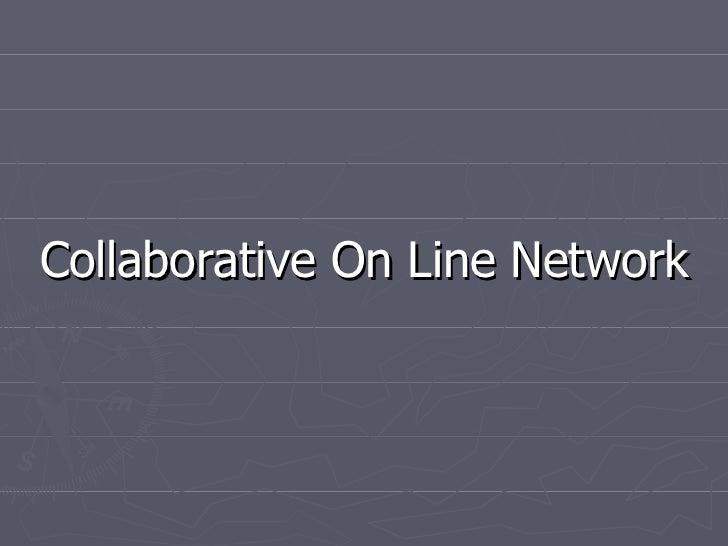 <ul><li>Collaborative On Line Network </li></ul>