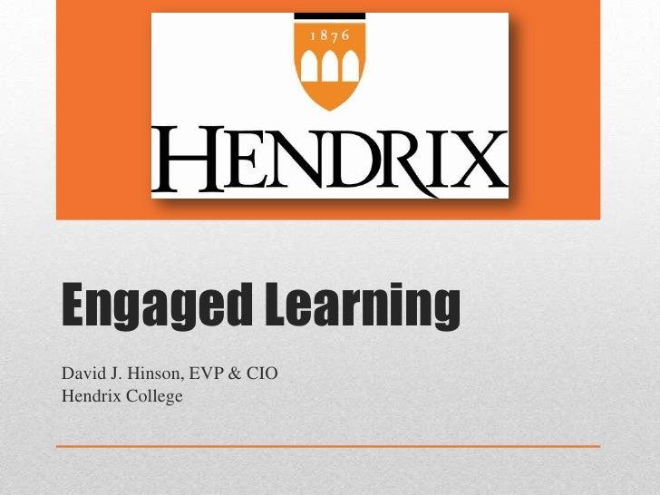 Engaged Learning<br />David J. Hinson, EVP & CIO<br />Hendrix College<br />