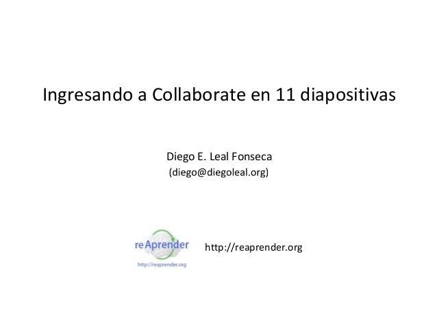 Ingresando a Collaborate en 11 diapositivas               Diego E. Leal Fonseca                      http://reaprender.org