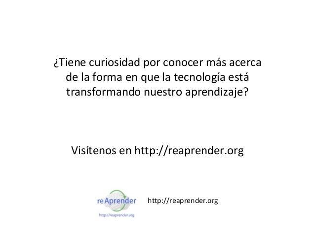 ¿Tiene curiosidad por conocer más acerca  de la forma en que la tecnología está  transformando nuestro aprendizaje?   Visí...