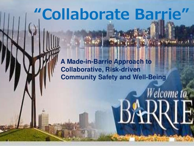 """Collaborate Barrie"" A Made-in-Barrie Approach to Collaborative, Risk-driven Community Safety and Well-Being"