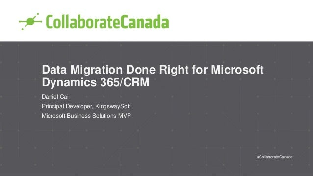 Data Migration Done Right for Microsoft Dynamics 365/CRM Daniel Cai Principal Developer, KingswaySoft Microsoft Business S...