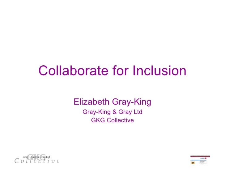 Collaborate for Inclusion Elizabeth Gray-King Gray-King & Gray Ltd GKG Collective