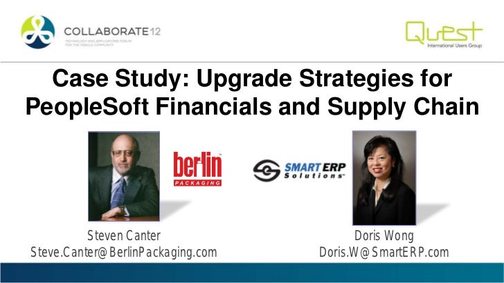 Case Study: Upgrade Strategies forPeopleSoft Financials and Supply Chain          Steven Canter                  Doris Won...