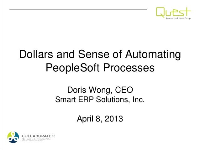 Dollars and Sense of Automating     PeopleSoft Processes         Doris Wong, CEO      Smart ERP Solutions, Inc.           ...
