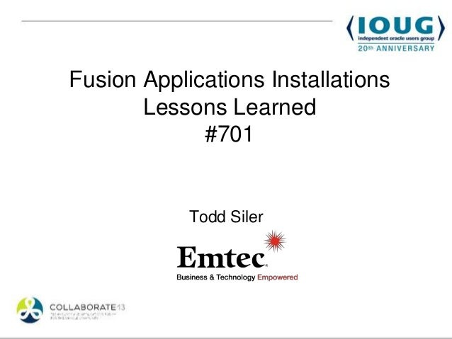Fusion Applications InstallationsLessons Learned#701Todd Siler