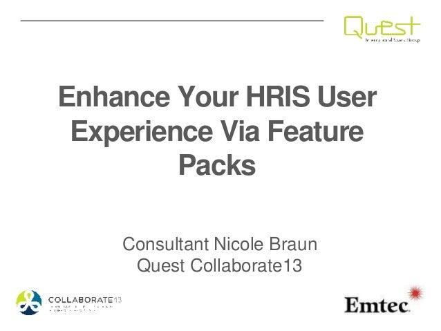 Enhance Your HRIS UserExperience Via FeaturePacksConsultant Nicole BraunQuest Collaborate13