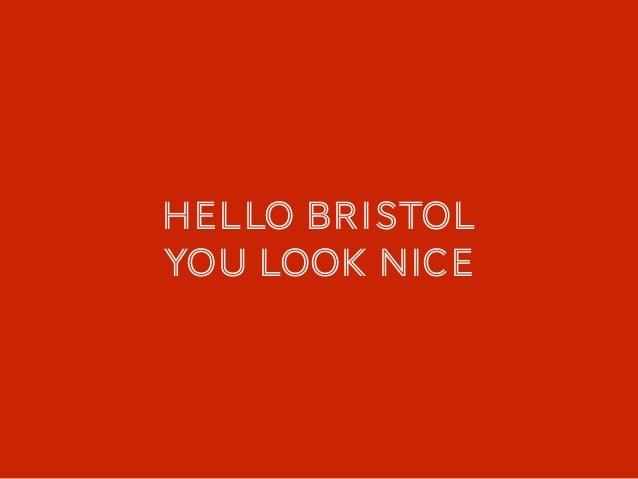 Hello bristol You look nice