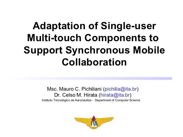 Adaptation of Single-userMulti-touch Components toSupport Synchronous Mobile        Collaboration      Msc. Mauro C. Pichi...
