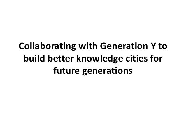 Collaborating with Generation Y to build better knowledge cities for future generations