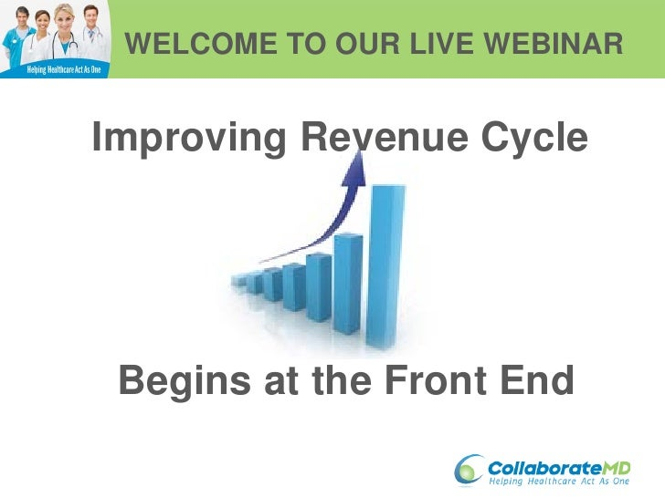 WELCOME TO OUR LIVE WEBINAR   Improving Revenue Cycle      Begins at the Front End