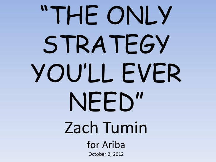 """THE ONLY STRATEGYYOU'LL EVER   NEED""  Zach Tumin    for Ariba    October 2, 2012"