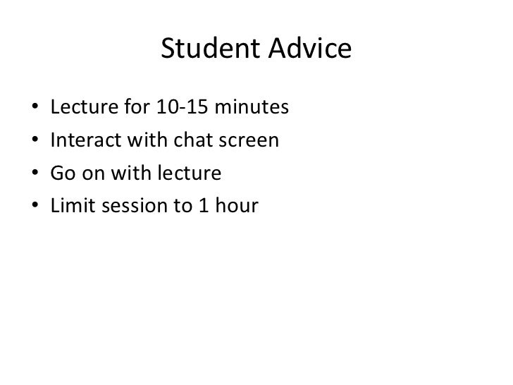 Student Advice•   Lecture for 10-15 minutes•   Interact with chat screen•   Go on with lecture•   Limit session to 1 hour