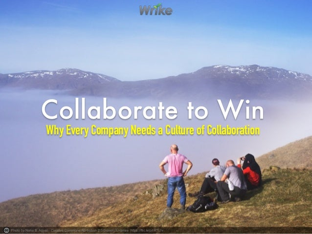 Collaborate to Win Why Every Company Needs a Culture of Collaboration Photo by Nana B. Agyei - Creative Commons Attributio...