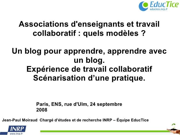 Associations d'enseignants et travail collaboratif : quels modèles ? Un blog pour apprendre, apprendre avec un blog. Expér...