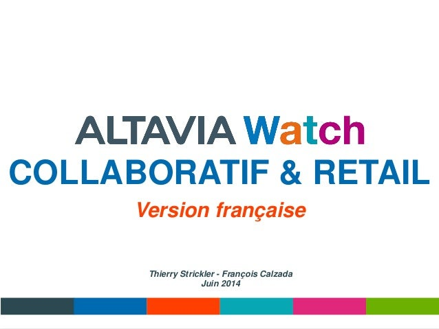 COLLABORATIF & RETAIL Thierry Strickler - François Calzada Juin 2014 Version française