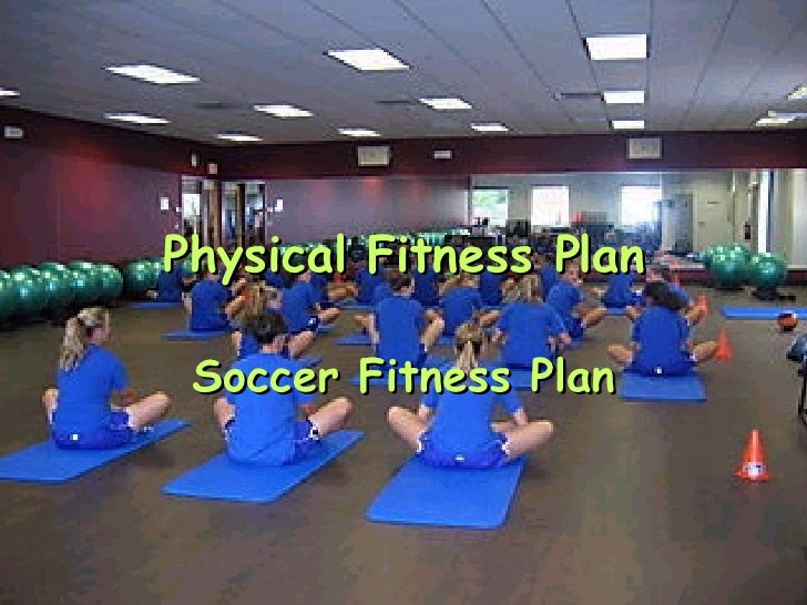 Physical Fitness Plan Soccer Fitness Plan