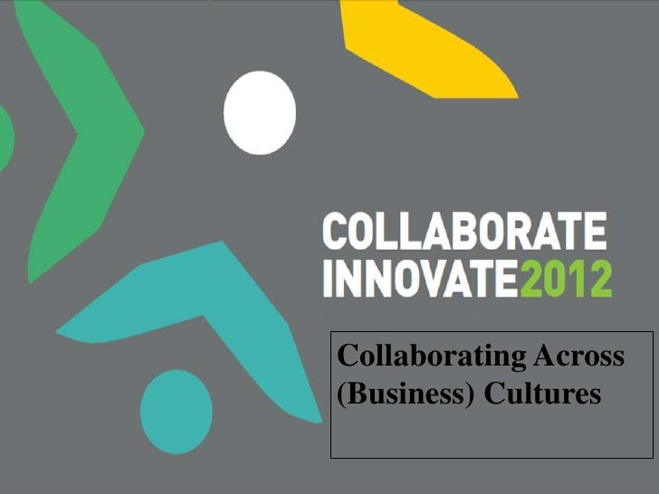 Collaborating across Cultures              Collaborating Across              (Business) Cultures